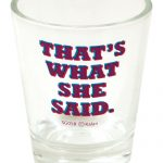 That's what she said Shot Glass