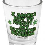 I Smoke Pot to Forget Shot Glass
